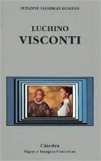 Luchino Visconti - Suzanne Liandrat-Guigues