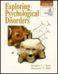 Exploring Psychological Disorders [Electronic Resource] - Douglas L. Chute, Margaret E. Bliss