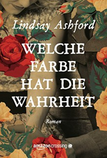 Welche Farbe hat die Wahrheit (German Edition) - Lindsay Jayne Ashford,Peter Olsen Groth
