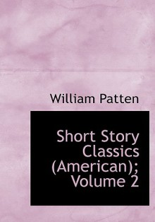 Short Story Classics (American); Volume 2 - William Patten