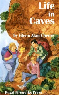 Life in Caves - Glenn Alan Cheney
