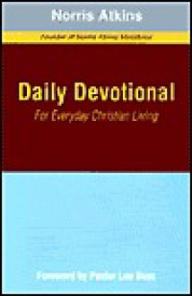 Daily Devotional For Everyday Christian Living - Norris Atkins, Lee Boss