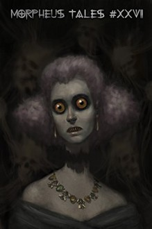 Morpheus Tales #27 Ebook - Evan Hanson Kells, Zed Amadeo, Ian Sputnik, Dave Henry, Erik Hofstatter, Scarlett R. Algee, Brad Galloway, Anthony J. Langford, Calvin Demmer, Sheri White