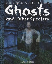 Ghosts And Other Spectres - Anita Ganeri, Rasha Elsaeed