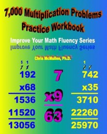 7,000 Multiplication Problems Practice Workbook: Improve Your Math Fluency Series - Chris McMullen