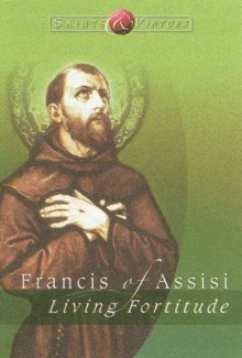 Francis of Assisi: Living Fortitude - Ave Maria Press, Mike Amodei