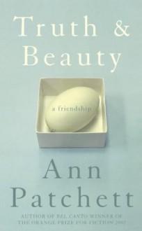 Truth & Beauty: A Friendship - Ann Patchett
