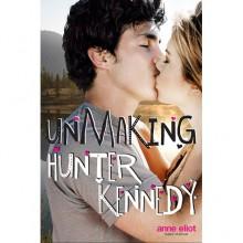 Unmaking Hunter Kennedy - Anne Eliot