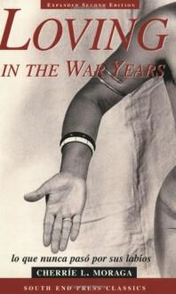 Loving in the War Years - Cherríe L. Moraga