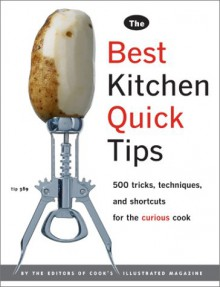 The Best Kitchen Quick Tips: 534 Tricks, Techniques, and Shortcuts for the Curious Cook - Cook's Illustrated, John Burgoyne
