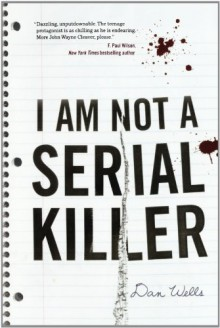 I Am Not A Serial Killer (John Cleaver Books) - Dan Wells