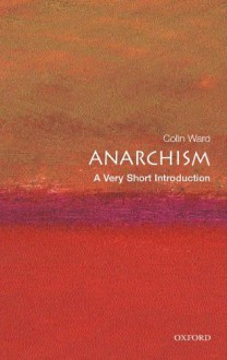 Anarchism: A Very Short Introduction - Colin Ward