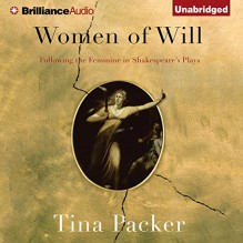 Women of Will: Following the Feminine in Shakespeare's Plays - Tina Packer,Nigel Gore