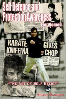 Self Defence and Protection Awareness for Women: The Art of Self Belief - Alison Sharman