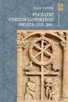 Początki Chrześcijańskiego Świata (312-394) - Paul Veyne