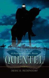 Quentel: A Post-Apocalyptic Novel - Deric R Budendorf