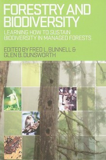 Forestry and Biodiversity: Learning How to Sustain Biodiversity in Managed Forests - Fred L. Bunnell, Cynthia L. Cates