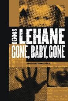 Gone, baby, gone (Kenzie and Gennaro #4) - Dennis Lehane, Ulf Gyllenhak