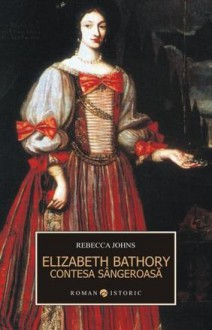 Erzsebet Bathory: contesa sangeroasa - Rebecca Johns