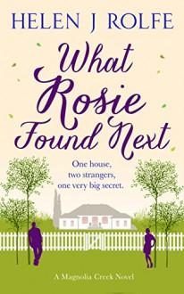 What Rosie Found Next (Magnolia Creek Series Book 1) - Helen J Rolfe