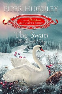 The Swan: The Seventh Day: The 12 Days of Christmas Mail Order Brides, #7 - Piper Huguley