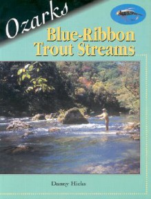 Ozarks Blue-Ribbon Trout Streams - Danny Hicks