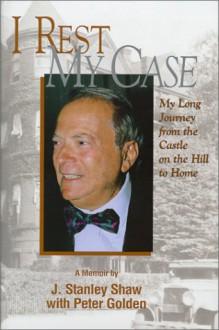 I Rest My Case - J. Stanley Shaw, Peter Golden