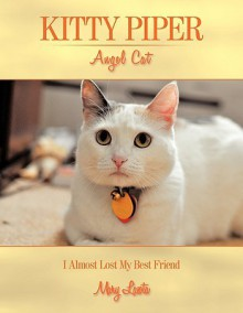 Kitty Piper Angel Cat: I Almost Lost My Best Friend - Mary Lasota