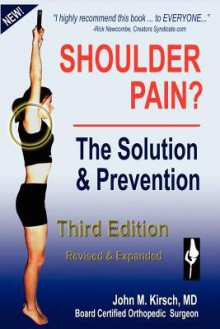 Shoulder Pain? The Solution & Prevention - John M. Kirsch