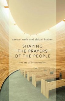Crafting Prayers for Public Worship - Samuel Wells, Abigail Kocher