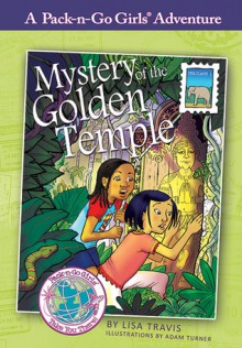 Mystery of the Golden Temple (Pack-n-Go Girls Adventures - Thailand 1) - Lisa Travis,Adam Turner,Janelle Diller