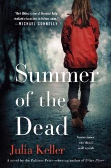 Summer of the Dead: A Novel (Bell Elkins Novels) - Julia Keller