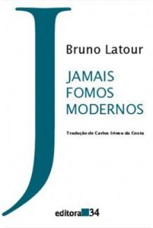 Jamais Fomos Modernos - Bruno Latour, Carlos Irineu da Costa