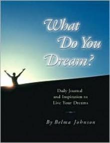 What Do You Dream? - Belma Johnson