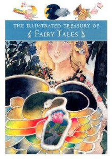 The Illustrated Treasury of Fairy Tales - Chronicle Various Authors, Chronicle Various Authors