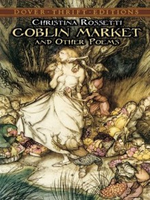 Goblin Market and Other Poems (Dover Thrift Editions) - Christina Rossetti