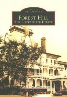 Forest Hill: The Rockefeller Estate - Sharon E. Gregor