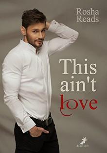 This ain't love - Rosha Reads
