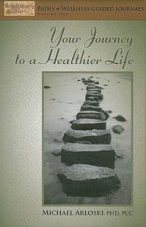 Your Journey to a Healthier Life - Michael Arloski
