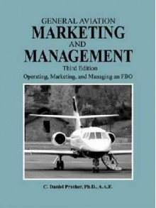 General Aviation Marketing and Management: Operating, Marketing, and Managing an FBO - C. Daniel Prather