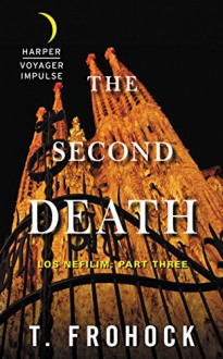The Second Death: Los Nefilim: Part Three - T. Frohock