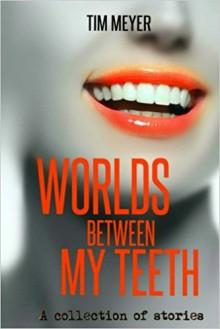 Worlds Between My Teeth - Tim Meyer, Erin Sweet Al-Mehairi