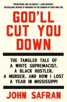 God'll Cut You Down: The Tangled Tale of a White Supremacist, a Black Hustler, a Murder, and How I Lost a Year in Mississippi Hardcover - November 28, 2014 - John Safran