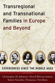 Transregional and Transnational Families in Europe and Beyond: Experiences Since the Middle Ages - Christopher H. Johnson, D. W. Sabean, Simon Teuscher, Francesca Trivellato
