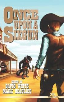 Once Upon a Sixgun - Lee Houston Jr., Nikki Nelson-Hicks, Mark Gelineau, Joseph King