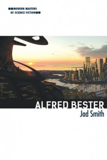 Alfred Bester (Modern Masters of Science Fiction) - Jad Smith