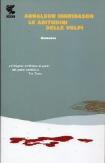 Le abitudini delle volpi - Arnaldur Indriðason, Silvia Cosimini
