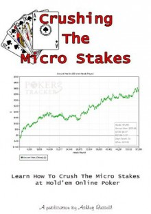 Crushing The Micro Stake - Texas Hold'Em Poker Edition - Ashley Russell