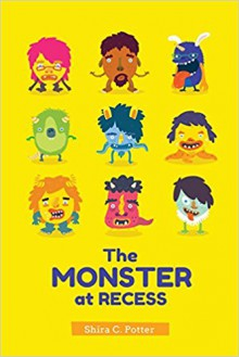 The Monster at Recess: A Book about Teasing, Bullying and Building Friendships - Shira Potter