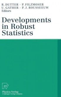 Developments in Robust Statistics: International Conference on Robust Statistics 2001 - Bernard J. Champigneulle, R. Dutter, P. Filzmoser